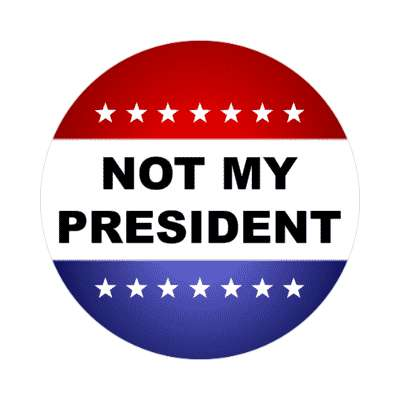 not my president stars red white blue political classic stickers, magnet