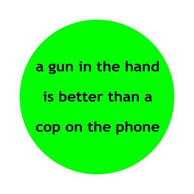 a gun in the hand is better than a cop on the phone sticker