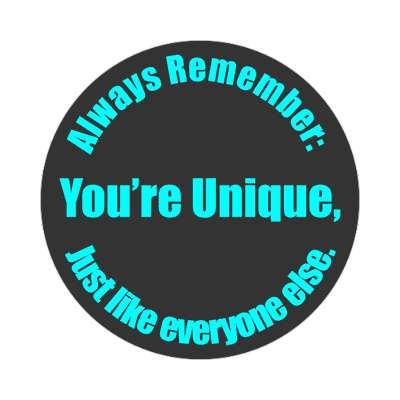 always remember youre unique just like everyone else sticker