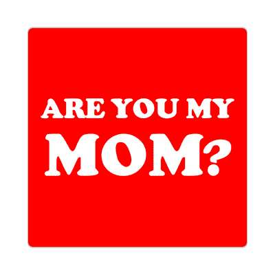 are you my mom sticker