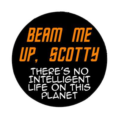 beam me up scotty theres no intelligent life on this planet star trek joke