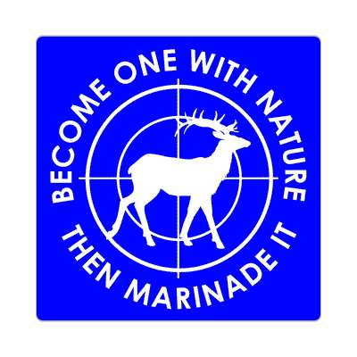 become one with nature then marinade it target deer sticker