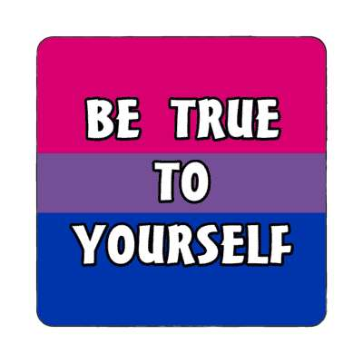 bisexual be true to yourself magnet
