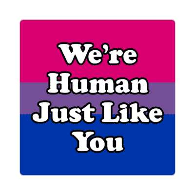 bisexual we are human just like you sticker