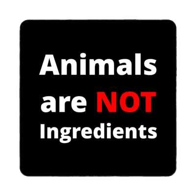 black animals are not ingredients magnet