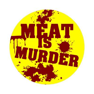 bloody splatter yellow meat is murder sticker