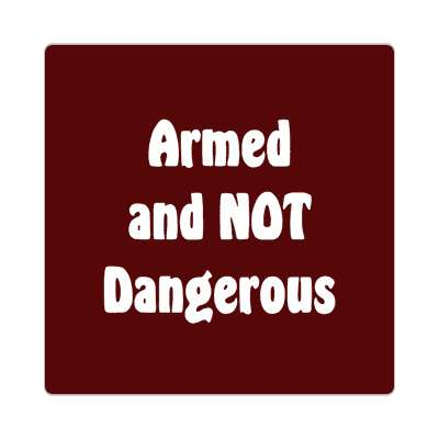 bold armed and not dangerous sticker