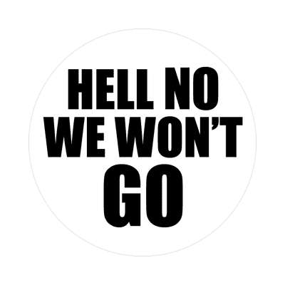 bold hell no we wont go white sticker