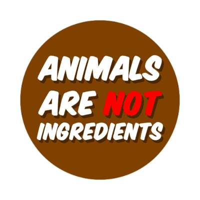 brown animals are not ingredients sticker