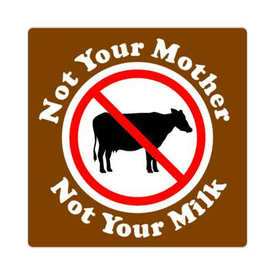 brown not your mother not your milk no dairy red slash sticker