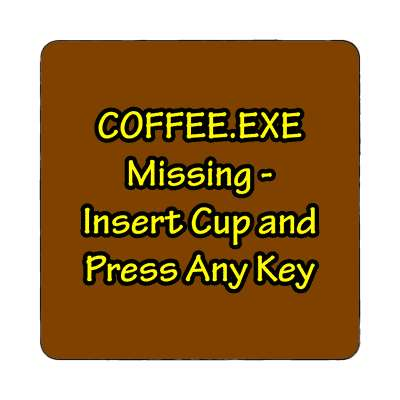 coffee exe missing insert cup and press any key magnet
