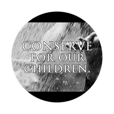 conserve for our children water rushing sticker