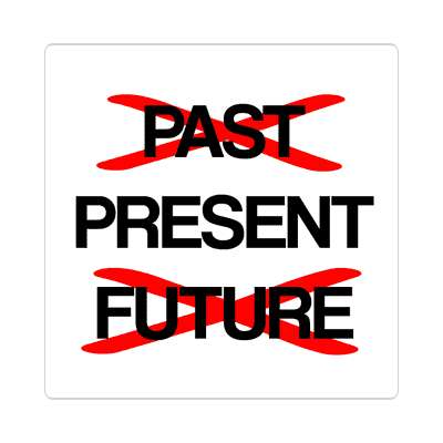 crossed out past future be in the present sticker