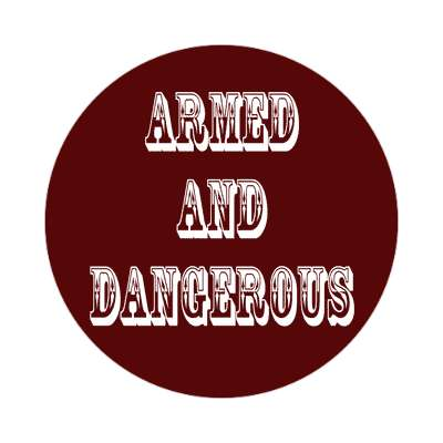 detailed armed and dangerous sticker