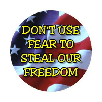 dont use fear to steal our freedom stars stripes sticker