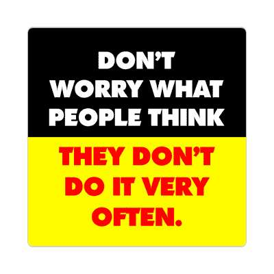 dont worry what people think they dont do it very often sticker