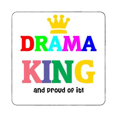 drama king and proud of it magnet