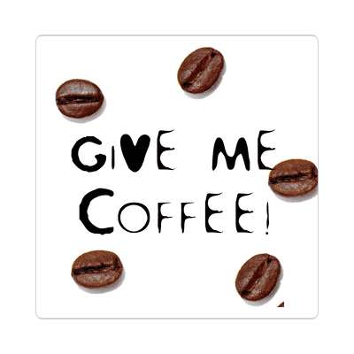 give me coffee beans sticker