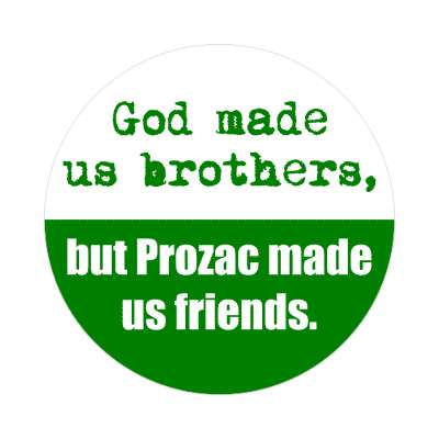 god made us brothers but prozac made us friends sticker
