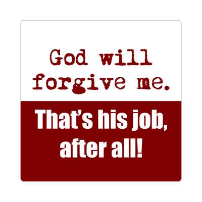 god will forgive me thats his job after all sticker