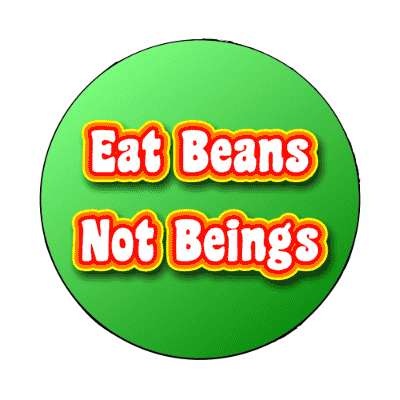 green eat beans not beings magnet