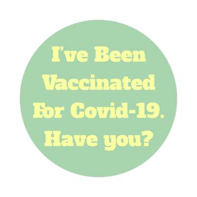 green ive been vaccinated for covid 19 have you stickers, magnet