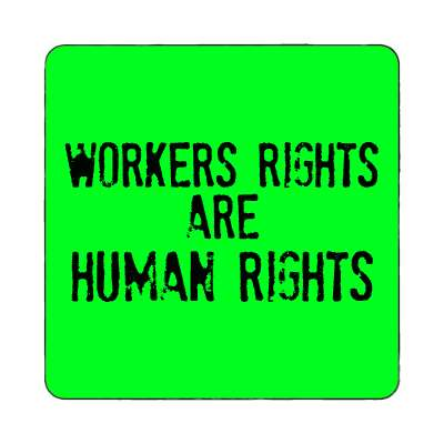 green worker rights are human rights stamped magnet
