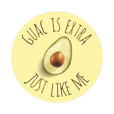 guac is extra just like me sticker