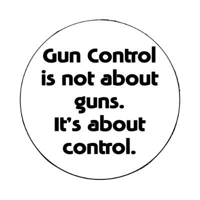 gun control is not about guns its about control magnet