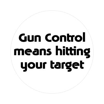 gun control means hitting your target bold sticker