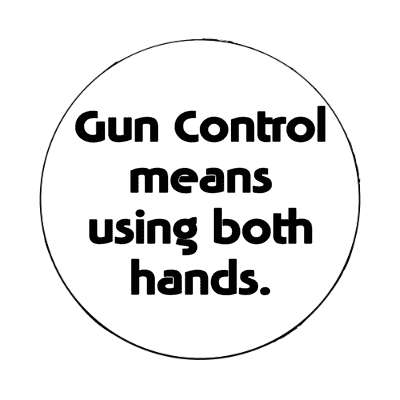 gun control means using both hands magnet