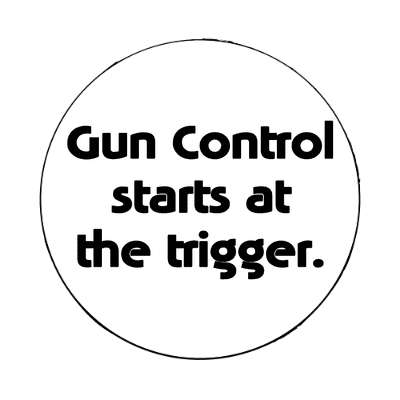 gun control starts at the trigger magnet
