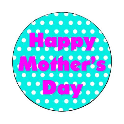 happy mothers day aqua polkadot magnet