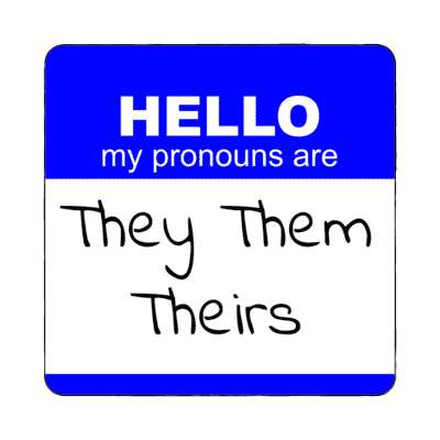 hello my pronouns are they them theirs blue nametag magnet