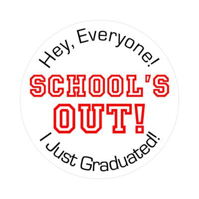 hey everyone schools out i just graduated sticker