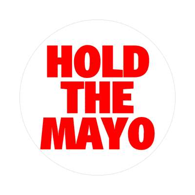 hold the mayo sticker