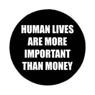 human lives are more important than money magnet