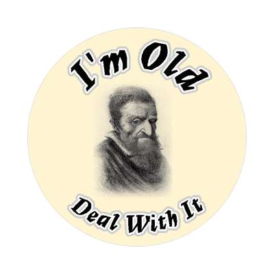 i am old deal with it sticker