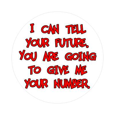 i can tell your future you are going to give me your number sticker