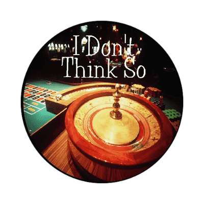 i do not think so roulette table no casino protest sticker