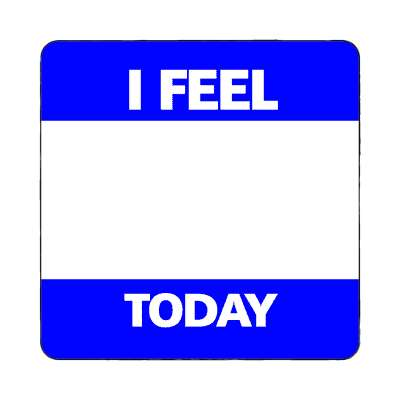 i feel today blue fill in magnet
