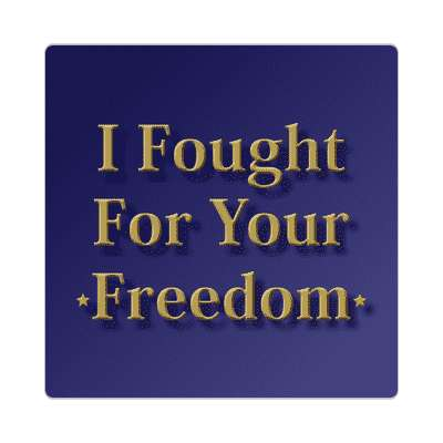 i fought for your freedom bevel sticker