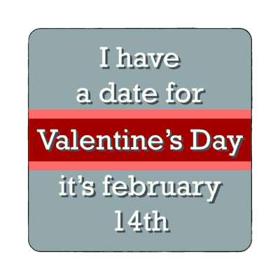 i have a date for valentines day its february 14th grey magnet
