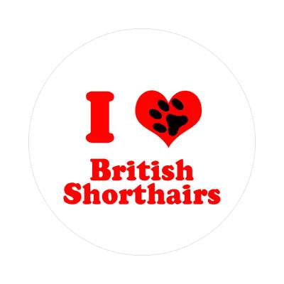 i heart british shorthairs paw print sticker