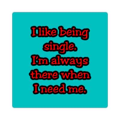 i like being single im always there when i need me sticker