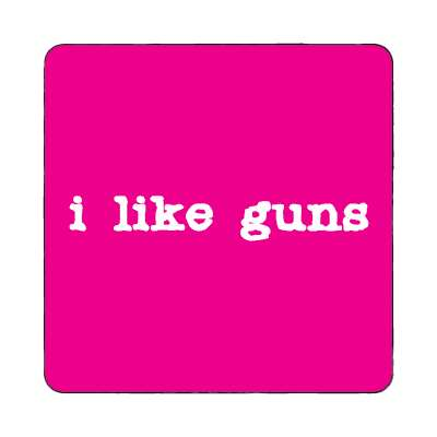 i like guns hot pink magnet