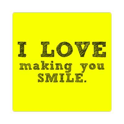 i love making you smile sticker
