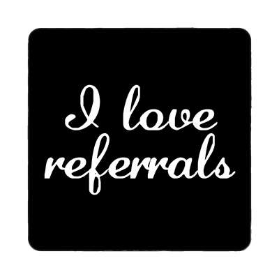 i love referrals cursive magnet