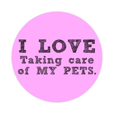 i love taking care of my pets sticker