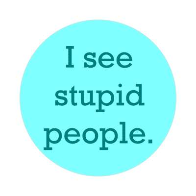 i see stupid people sticker